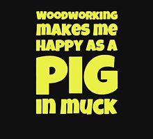 Woodworking Make Me Happy Unisex T-Shirt