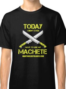 Have To Use My Machete Classic T-Shirt
