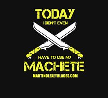Have To Use My Machete Unisex T-Shirt