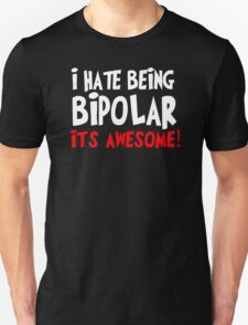 I Hate Being Bipolar Its Awesome T-Shirt
