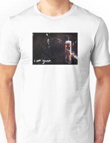 i am gone. Unisex T-Shirt