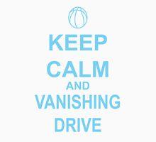 Keep Calm and Vanishing Drive  Unisex T-Shirt