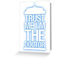 Trust Me , I'm The Doctor Greeting Card