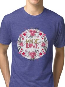 "Cute ""Made with Love"" floral watercolor hand paint Tri-blend T-Shirt"