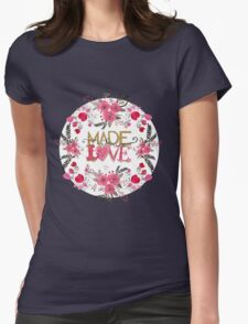 """Cute """"Made with Love"""" floral watercolor hand paint Womens Fitted T-Shirt"""