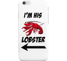 I'm HIS lobster! iPhone Case/Skin