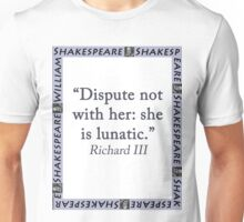 Dispute Not With Her - Shakespeare Unisex T-Shirt