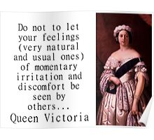 Do Not Let Your Feelings - Queen Victoria Poster