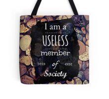 i am a useless member of society Tote Bag