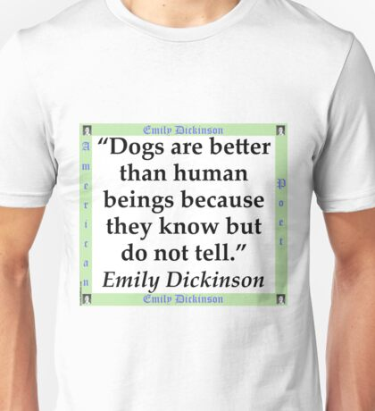 Dogs Are Better - Dickinson Unisex T-Shirt