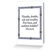 Double Double Toil And Trouble - Shakespeare Greeting Card