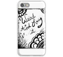Rachel Doodle Art - Weird And Loving It iPhone Case/Skin
