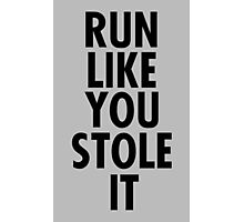 Run like you stole it (black) Photographic Print