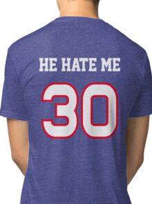 He Hate Me Tri-blend T-Shirt
