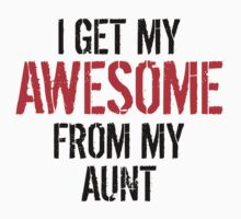 I Get My Awesome From My Aunt Kids Tee