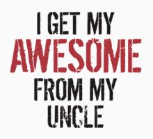 I Get My Awesome From My Uncle Kids Tee