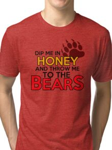 Dip me in honey and throw me to the bears Tri-blend T-Shirt
