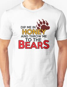 Dip me in honey and throw me to the bears Unisex T-Shirt