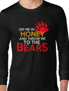 Dip me in honey and throw me to the bears 2 Long Sleeve T-Shirt