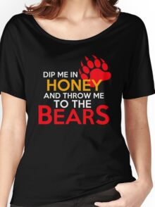 Dip me in honey and throw me to the bears 2 Women's Relaxed Fit T-Shirt
