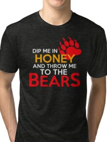 Dip me in honey and throw me to the bears 2 Tri-blend T-Shirt