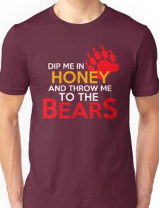 Dip me in honey and throw me to the bears 2 Unisex T-Shirt