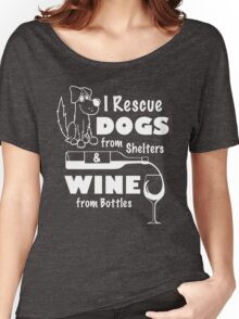 I Reescue Dogs From Shelters & Wine From Bottles Women's Relaxed Fit T-Shirt
