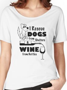 I Rescue Dogs From Shelters & Wine From Bottles Women's Relaxed Fit T-Shirt