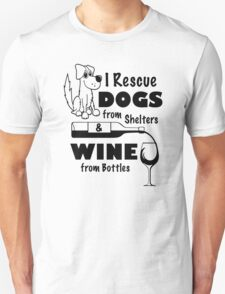 I Rescue Dogs From Shelters & Wine From Bottles Unisex T-Shirt