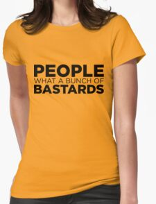 People what a bunch of bastards Womens Fitted T-Shirt