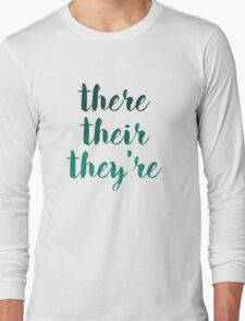 there their they're grammar police tee Long Sleeve T-Shirt