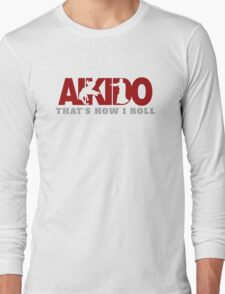 Aikido That's How I Roll Long Sleeve T-Shirt