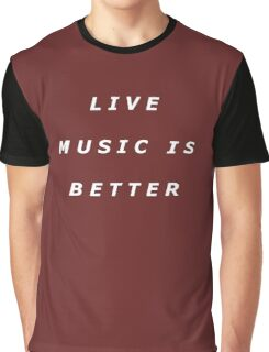 Live Music Is Better Tee - White Text Graphic T-Shirt