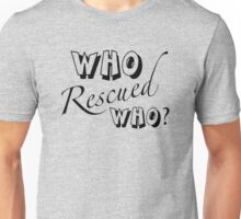 Who Rescued Who? Unisex T-Shirt