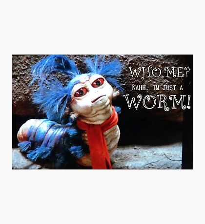 """The Labyrinth Worm Quote """"who, me? Nahh, im just a worm"""" Photographic Print"""