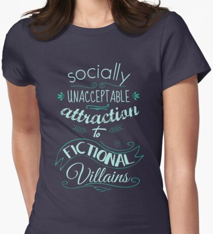 socially unacceptable attraction to fictional villains Womens Fitted T-Shirt