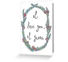I love you, I guess.  Greeting Card