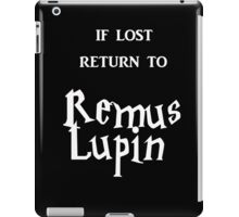 If Lost Return to Remus Lupin  iPad Case/Skin