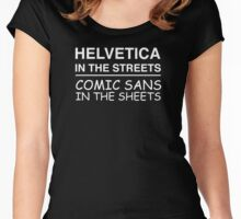 Helvetica In The Streets Comic Sans In The Streets Women's Fitted Scoop T-Shirt