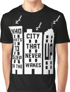 Who wants to sleep in a city that never wakes up? Graphic T-Shirt