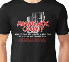 Manitowoc County - Where You Are Guilty Until You Can Prove We Framed You! Unisex T-Shirt