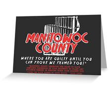 Manitowoc County - Where You Are Guilty Until You Can Prove We Framed You! Greeting Card