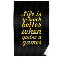 Life is so much better when you're a gamer - Life Inspirational Quote Poster