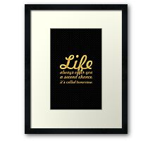 Life always offer you a second change it's called tomorrow. - Life Inspirational Quote Framed Print