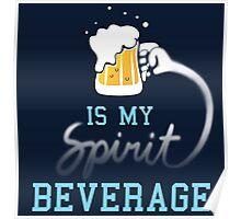 Beer is my spirit beverage Poster