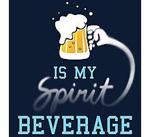 Beer is my spirit beverage Photographic Print