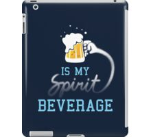 Beer is my spirit beverage iPad Case/Skin