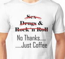 No Thanks.....Just Coffee Unisex T-Shirt