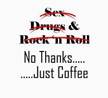 No Thanks.....Just Coffee Unisex T-Shirt