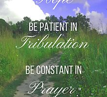 Hope, Tribulation, & Prayers Bible Verse Romans 12:12 by m4rg1